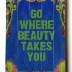 Go Where Beauty Takes You Wall Art