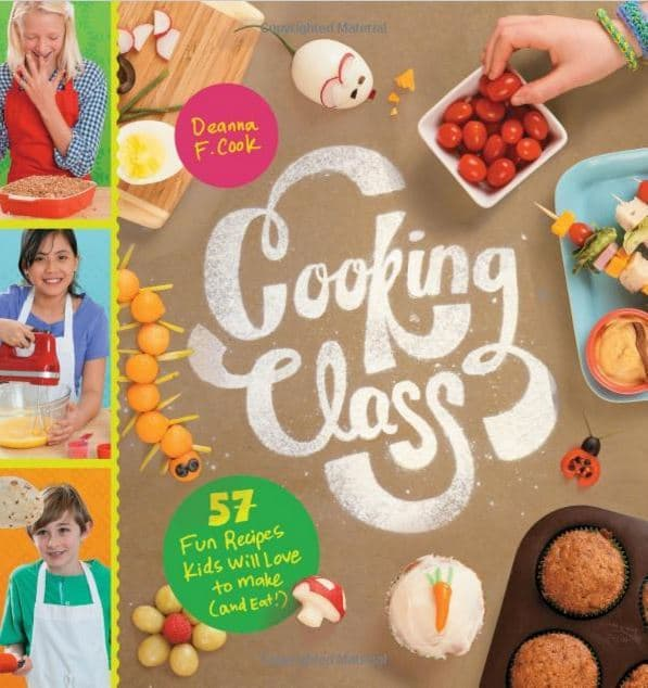 Cooking Class: 57 Fun Recipes Kids Will Love to Make and Eat