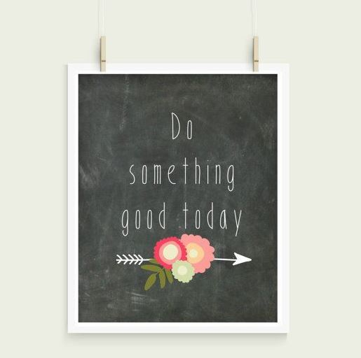 Do Something Good Today Print from Inspire Your Art