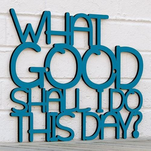 What Good Shall I Do Today Sign from Spunky Fluff | The Mindful Shopper