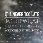 Mindful Monday: It Is Never Too Late…