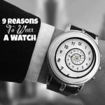 Time After Time: 9 Reasons To Wear A Watch